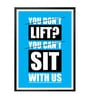 Lab No.4 - The Quotography Department Paper & PU Frame 13 x 1 x 17.5 Inch You Don't Lift? You Can't Sit With Us Gym Motivational Quote Framed Poster
