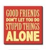Red MDF Good Friends Stupid Things! Fridge Magnet by Seven Rays