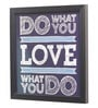 Glass, Fibre & Paper 8 x 1 x 8 Inch Do What You Love Pin Up Framed Poster by Seven Rays