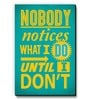 Teal MDF Nobody Notices What I Do! Fridge Magnet by Seven Rays